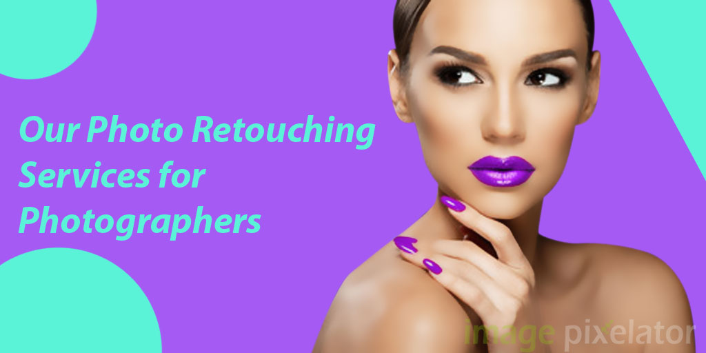 Our Photo Retouching Services for Photographers